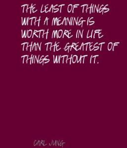 The-least-of-things-with-a-meaning-is-worth-more-in-life-than-the-greatest-of-things-without-it.[1]